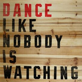 Dance Like Nobody Is Watching Wall Decor